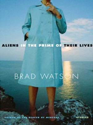 Brad Watson: <em>Aliens in the Prime of Their Lives</em>