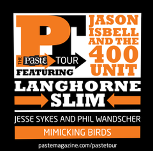 &lt;em&gt;Paste&lt;/em&gt; Tour Kicks Off With Jason Isbell, Langhorne Slim, Jesse Sykes and Mimicking Birds