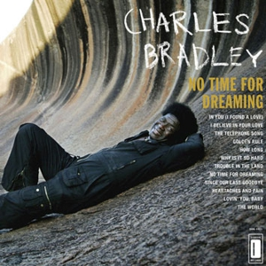 Charles Bradley: &lt;i&gt;No Time For Dreaming&lt;/i&gt;