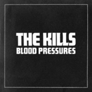 The Kills: &lt;em&gt;Blood Pressures&lt;/em&gt;