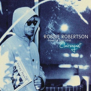 Robbie Robertson: &lt;em&gt;How to Become Clairvoyant&lt;/em&gt;