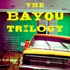 <i>The Bayou Trilogy</i> by Daniel Woodrell