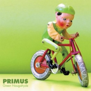 Primus: &lt;i&gt;Green Naugahyde&lt;/i&gt;