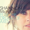 Shannon McArdle: <i>Fear the Dream of Axes</i>