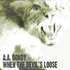 "Exclusive MP3 Download - A.A. Bondy - ""When The Devil's Loose"""