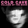 Download Cold Cave's &quot;Villains Of The Moon&quot;