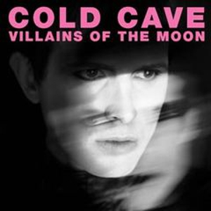 "Download Cold Cave's ""Villains Of The Moon"""