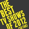 The 10 Best TV Shows of 2012 (So Far)