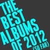 The Best Albums of 2012 (So Far)