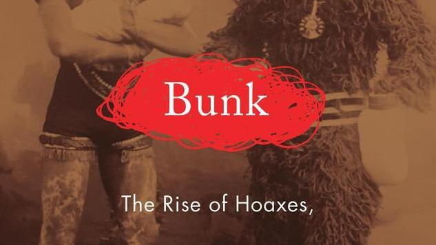 <i>Bunk</i>: Five of the Craziest Hoaxes in American History
