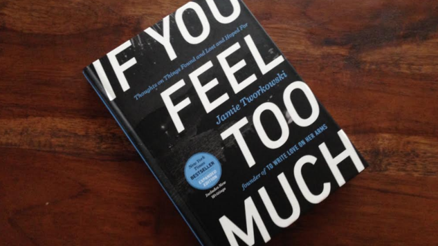 Win an Expanded Edition of <i>If You Feel Too Much</i> by TWLOHA Founder Jamie Tworkowski!