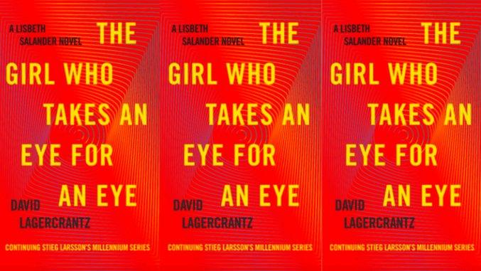 Lisbeth Salander's Saga Continues in <i>The Girl Who Takes an Eye for an Eye</i>