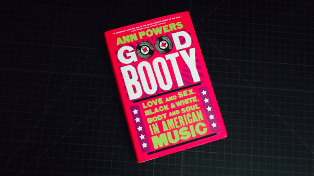 Ann Powers' <i>Good Booty</i> Shines a Light on Race and Sex in American Music