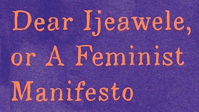 <i>Dear Ijeawele</i>: How Chimamanda Ngozi Adichie's Latest Dares Us to Raise a Feminist Generation