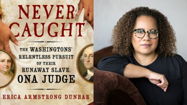Erica Armstrong Dunbar Talks <i>Never Caught</i>, the True Story of George Washington's Runaway Slave