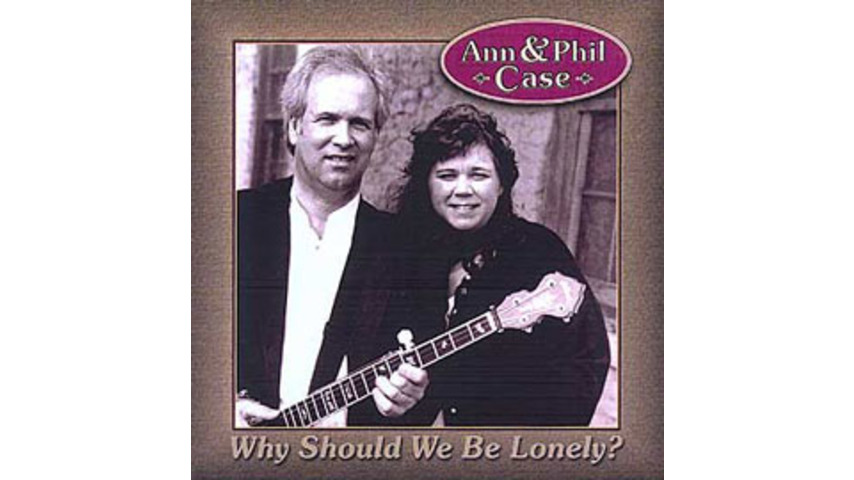 Ann and Phil Case - Why Should We Be Lonely?