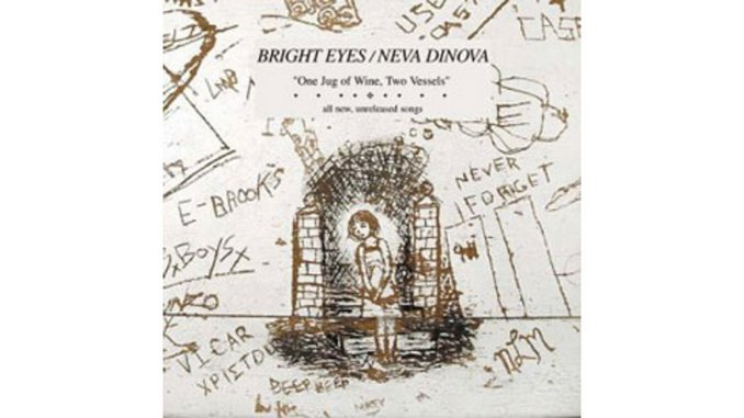 Bright Eyes/Neva Dinova - One Jug of Wine, Two Vessels