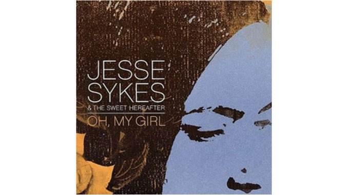 Jesse Skyes and The Sweet Hereafter: Jesse Sykes and The Sweet Hereafter - Oh, My Girl