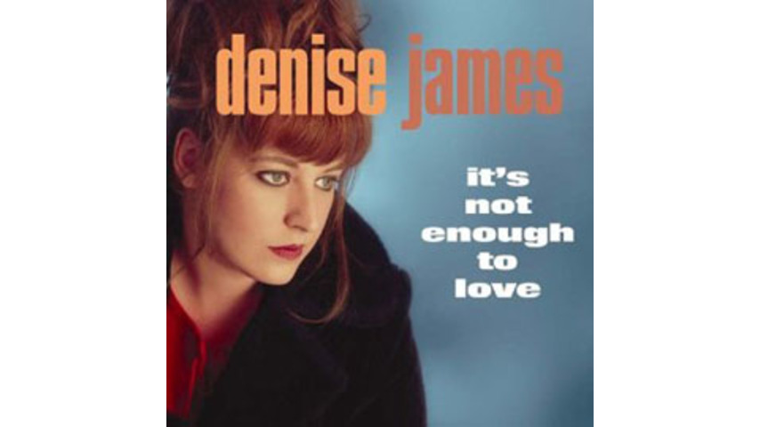 Denise James - It's Not Enough to Love