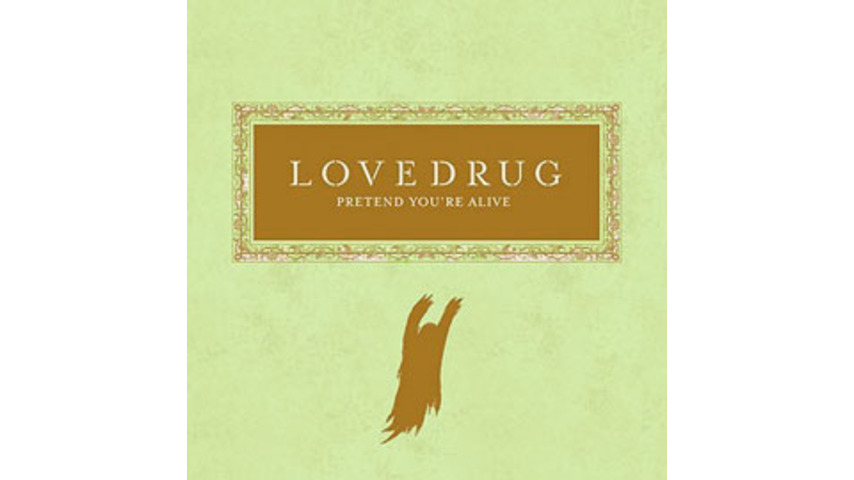 Lovedrug - Pretend You're Alive