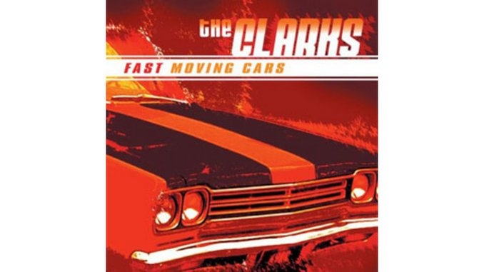 The Clarks - Fast Moving Cars