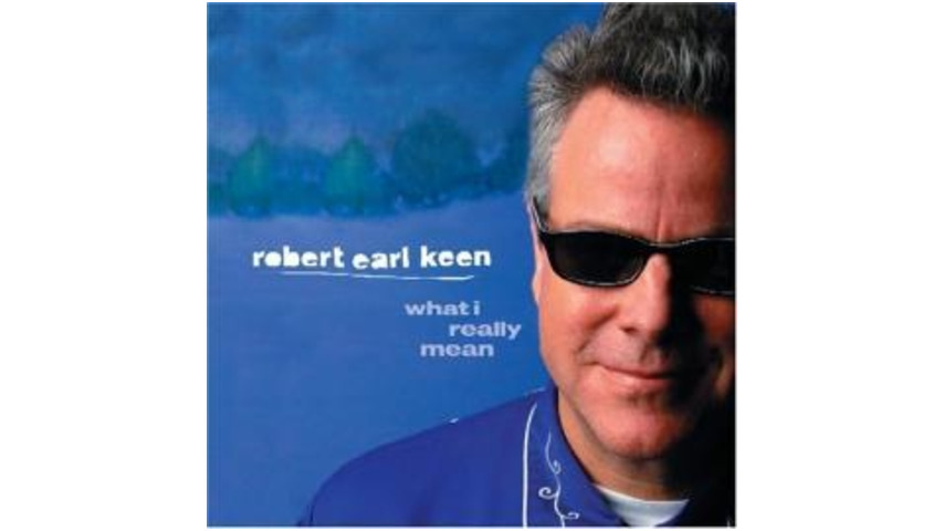 Robert Earl Keen - What I Really Mean