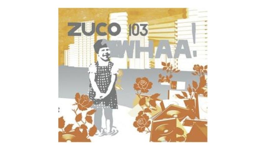 Zuco 103 - Whaa!