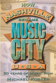 Michael Kosser - How Nashville Became Music City USA: 50 Years of Music Row