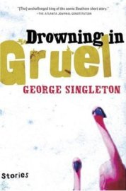 George Singleton - Drowning In Gruel