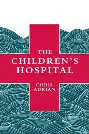 Chris Adrian — The Children's Hospital
