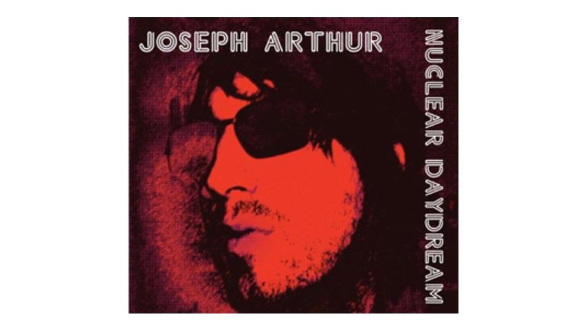 Joseph Arthur -- Nuclear Daydream