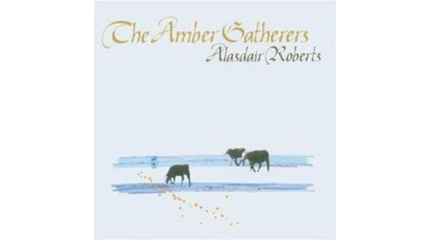 Alasdair Roberts - The Amber Gatherers