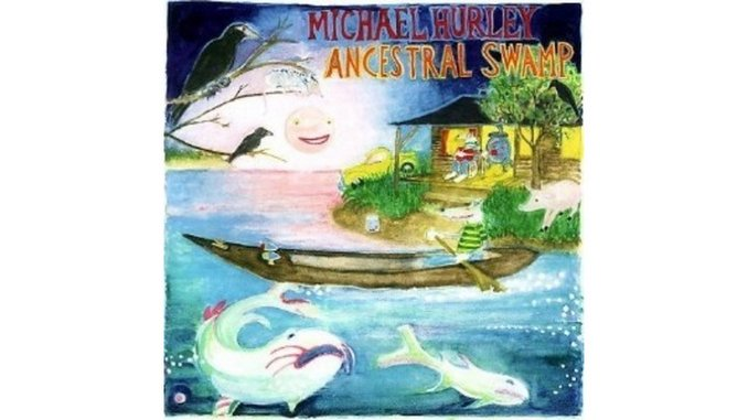 Michael Hurley: Ancestral Swamp