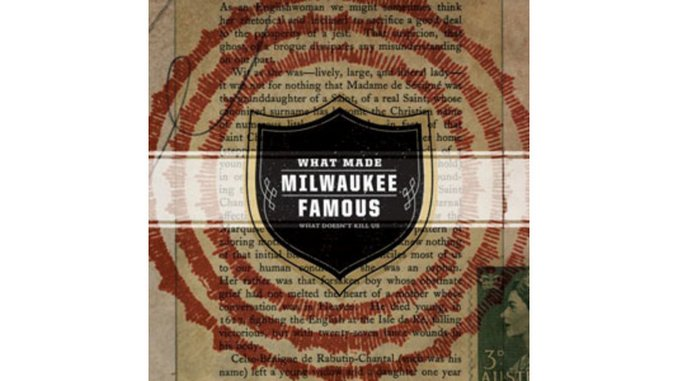 What Made Milwaukee Famous: What Doesn't Kill Us
