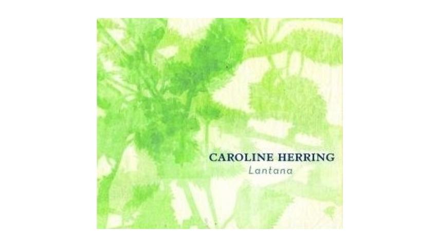 Caroline Herring: <em>Lantana</em>