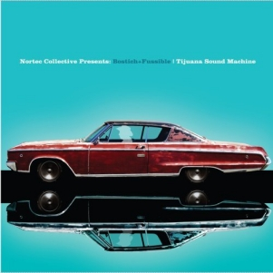 Nortec Collective Presents: Bostich + Fussible: <em>Tijuana Sound Machine</em>