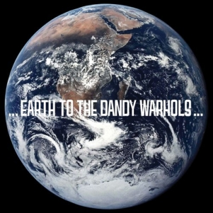 The Dandy Warhols: <em>&#133;Earth to the Dandy Warhols... </em>