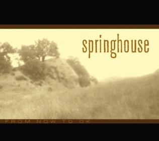 Springhouse: <em>From Now To OK</em>