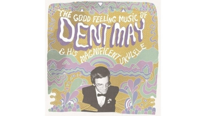 Dent May & His Magnificent Ukulele: <em>The Good Feeling Music of Dent May & His Magnificent Ukulele</em>