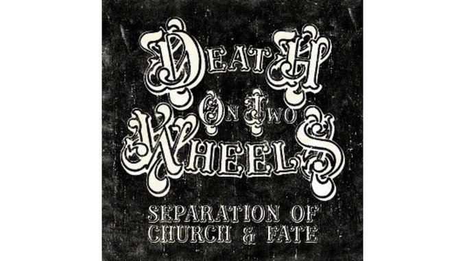 Death On Two Wheels: <em>Separation of Church & Fate</em>