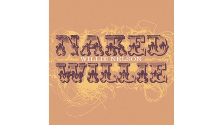 Willie Nelson: <em>Naked Willie</em>