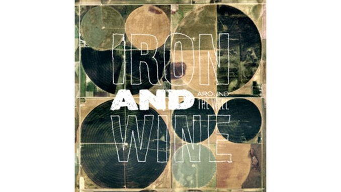 Iron & Wine: <em>Around the Well</em>