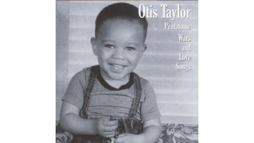 Otis Taylor: <em>Pentatonic Wars and Love Songs </em>