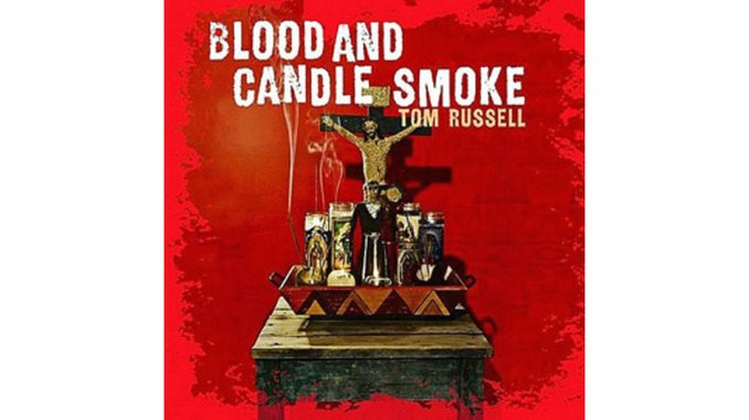 Tom Russell: <em>Blood and Candle Smoke</em>
