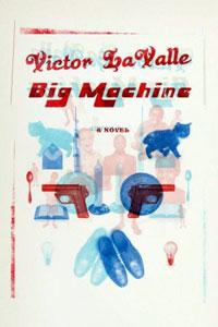Victor LaValle: <em>Big Machine</em>