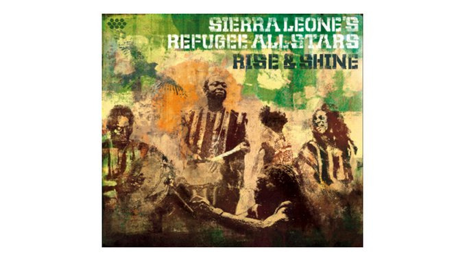 Sierra Leone's Refugee All Stars: <em>Rise & Shine </em>
