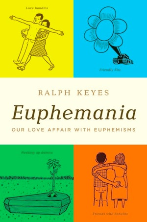 Euphemania Our Love Affair With Euphemisms By Ralph Keyes Books