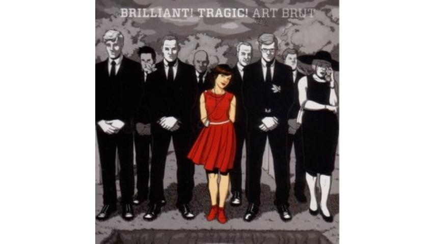 Art Brut: <em>Brilliant! Tragic!</em>