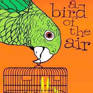 <em>A Bird of the Air</em>
