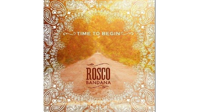 Rosco Bandana: <i>Time To Begin</i>